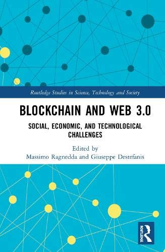 Blockchain and Web 3.0: Social, Economic, and Technological Challenges (Routledge Studies in Science, Technology and Society)