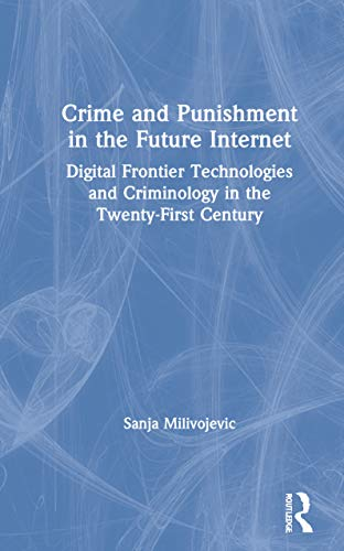 Crime and Punishment in the Future Internet: Digital Frontier Technologies and Criminology in the Twenty-First Century