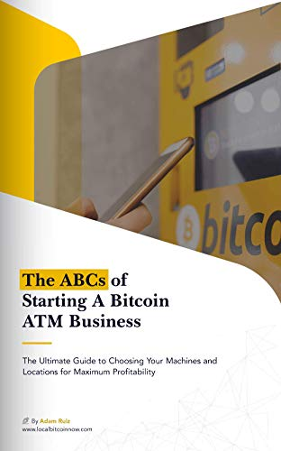 The ABC's of Starting A Bitcoin ATM Business