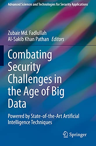 Combating Security Challenges in the Age of Big Data: Powered by State-of-the-Art Artificial Intelligence Techniques (Advanced Sciences and Technologies for Security Applications)